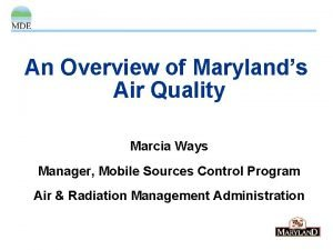 An Overview of Marylands Air Quality Marcia Ways