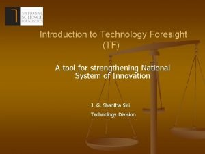 Introduction to Technology Foresight TF A tool for
