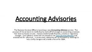 Accounting Advisories The Business Services Office is launching