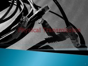 Physical Transmission 1 Physical Transmission Coaxial cable UTP