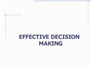 EFFECTIVE DECISION MAKING Making decisions about the disposition