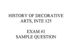 HISTORY OF DECORATIVE ARTS INTE 125 EXAM 1