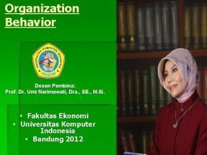 Organization Behavior Dosen Pembina Prof Dr Umi Narimawati