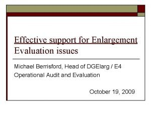 Effective support for Enlargement Evaluation issues Michael Berrisford