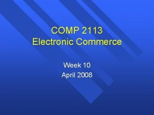 COMP 2113 Electronic Commerce Week 10 April 2008