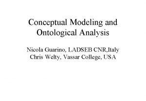 Conceptual Modeling and Ontological Analysis Nicola Guarino LADSEB