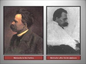 Nietzsche in his Forties Nietzsche after his breakdown