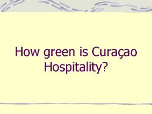 How green is Curaao Hospitality Why go green