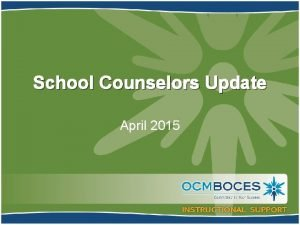 School Counselors Update April 2015 Changes are Coming