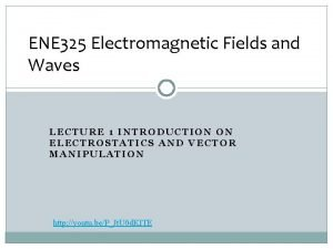 ENE 325 Electromagnetic Fields and Waves LECTURE 1