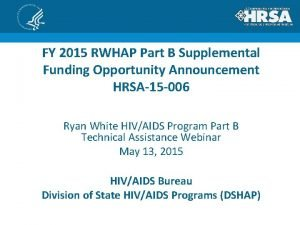 FY 2015 RWHAP Part B Supplemental Funding Opportunity