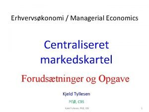 Erhvervskonomi Managerial Economics Centraliseret markedskartel Forudstninger og Opgave