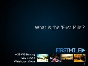 What is the First Mile NCISWG Meeting May