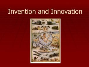 Invention and Innovation What is an invention Throughout
