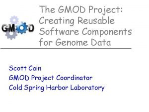 The GMOD Project Creating Reusable Software Components for