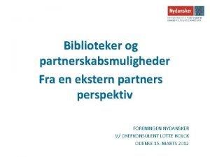 Biblioteker og partnerskabsmuligheder Fra en ekstern partners perspektiv