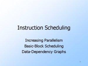 Instruction Scheduling Increasing Parallelism BasicBlock Scheduling DataDependency Graphs