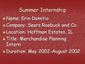 Summer Internship n Name Erin Damitio n Company
