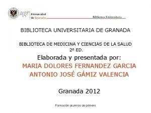 BIBLIOTECA UNIVERSITARIA DE GRANADA BIBLIOTECA DE MEDICINA Y