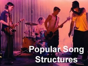 Popular Song Structures Section A Verse 1 Section