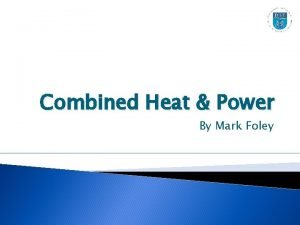 Combined Heat Power By Mark Foley Combined Heat