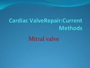 Cardiac Valve Repair Current Methods Mitral valve Repair