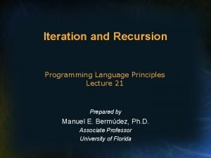 Iteration and Recursion Programming Language Principles Lecture 21