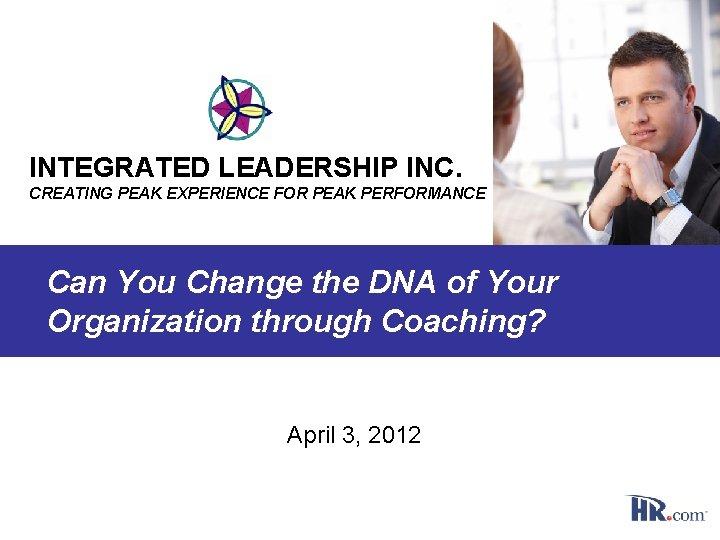 INTEGRATED LEADERSHIP INC CREATING PEAK EXPERIENCE FOR PEAK