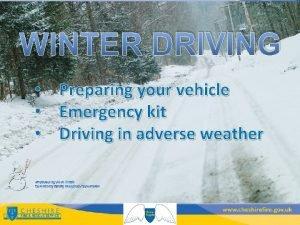 WINTER DRIVING Preparing your vehicle Emergency kit Driving