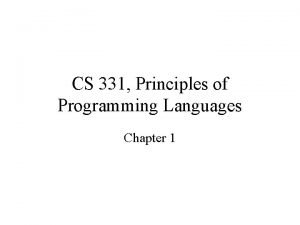 CS 331 Principles of Programming Languages Chapter 1