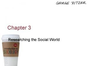 Chapter 3 Researching the Social World Copyright 2014