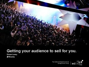 Getting your audience to sell for you Simon