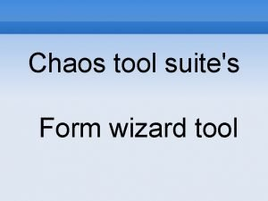 Chaos tool suites Form wizard tool Who am