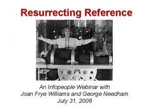 Resurrecting Reference An Infopeople Webinar with Joan Frye