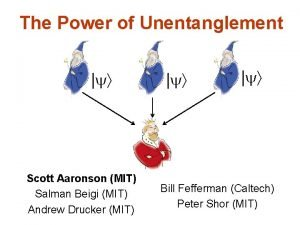The Power of Unentanglement Scott Aaronson MIT Salman
