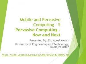 Mobile and Pervasive Computing 5 Pervasive Computing Now