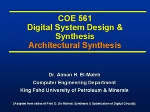 COE 561 Digital System Design Synthesis Architectural Synthesis