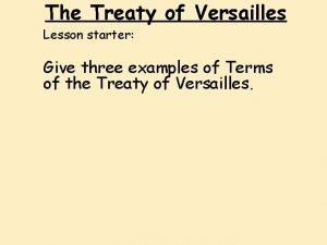 The Treaty of Versailles Lesson starter Give three