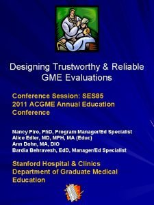 Designing Trustworthy Reliable GME Evaluations Conference Session SES