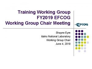 Training Working Group FY 2019 EFCOG Working Group