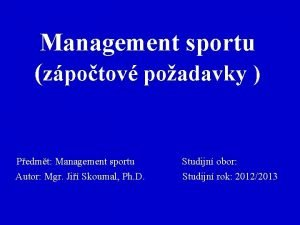 Management sportu zpotov poadavky Pedmt Management sportu Studijn