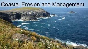 Coastal Erosion and Management What is CoastalShoreline erosion