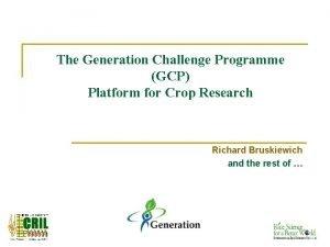 The Generation Challenge Programme GCP Platform for Crop