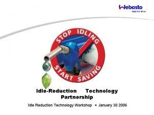 IdleReduction Technology Partnership Idle Reduction Technology Workshop January