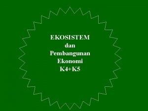 EKOSISTEM dan Pembangunan Ekonomi K 4K 5 PEMBANGUNAN