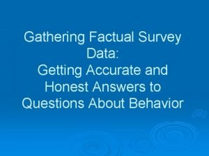 Gathering Factual Survey Data Getting Accurate and Honest