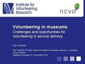 Volunteering in museums Challenges and opportunities for volunteering