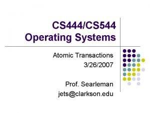 CS 444CS 544 Operating Systems Atomic Transactions 3262007
