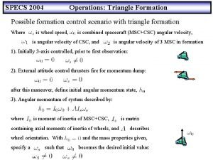 SPECS 2004 Operations Triangle Formation Possible formation control