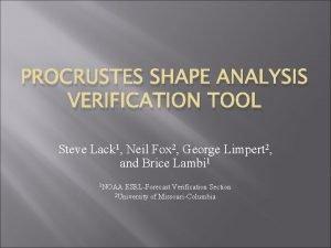 PROCRUSTES SHAPE ANALYSIS VERIFICATION TOOL Steve Lack 1